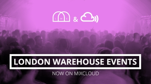 Mixcloud London Warehouse Events