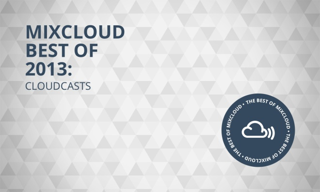 Mixcloud Best of 2013: Cloudcasts