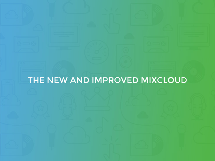 Take a look at the new and improvedMixcloud